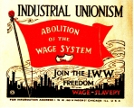Wobbly Sticker: Industrial Unionism.  Abolition of the Wage System.  Join the I. W.W. for...