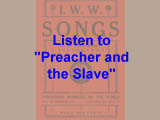 "I. W. W. Song:  ""The Preacher and the Slave"" or ""Pie in the Sky"""